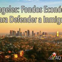Los Ángeles: Fondo Económico para Defender a Inmigrantes