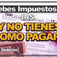 ¿Le Debes Impuestos al IRS y no tienes como Pagar?